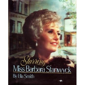 Starring Miss Barbara Stanwyck by Ella Smith, 1974, second updated edition, 1985