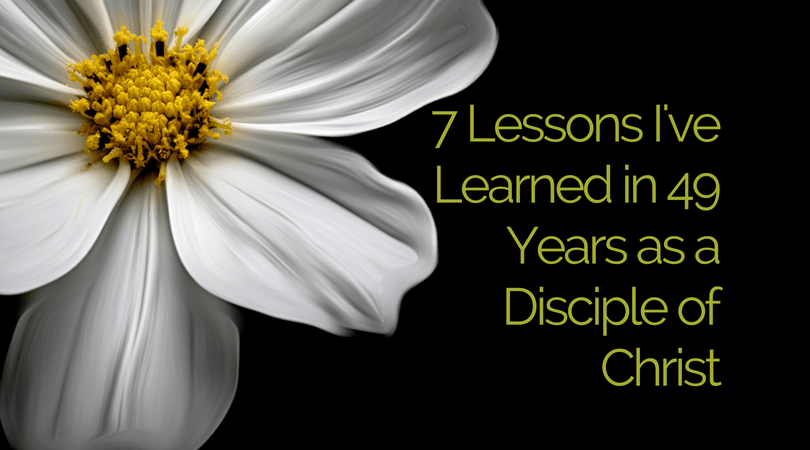 Seven Lessons I've Learned in 49 Years as a Disciple of Christ