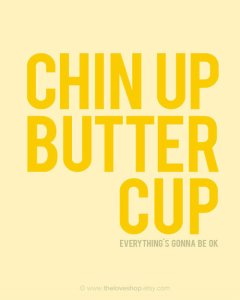 chin_up_buttercup_everythings_gonna_be_ok_poster
