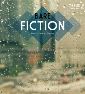 Bare Fiction Prize 2016 Results     Bare Fiction Magazine     Poetry     Make sure you get Issue 9  Subscribe now and receive free digital editions  of all back issues