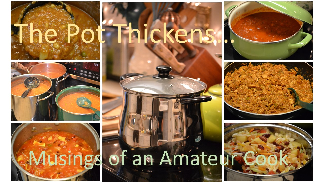 The Pot Thickens…  Musings of an Amateur Cook