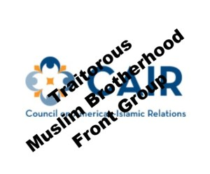 cair is a traitorous muslim brotherhood front group