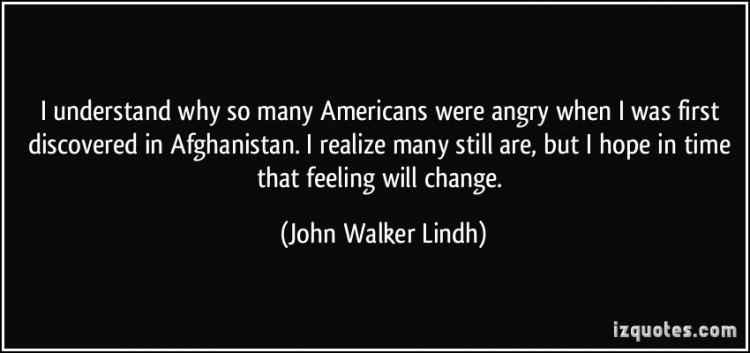 quote-i-understand-why-so-many-americans-were-angry-when-i-was-first-discovered-in-afghanistan-i-realize-john-walker-lindh-112889