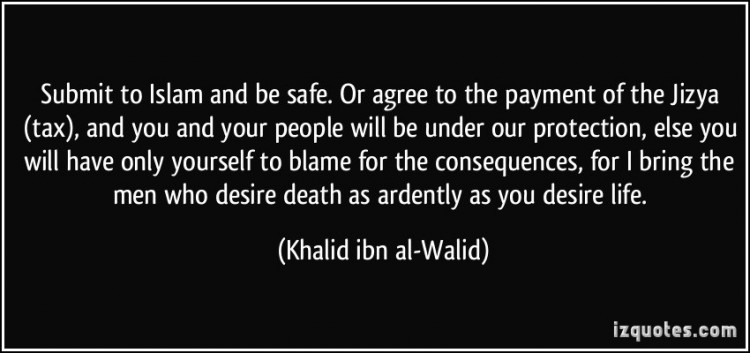 quote-submit-to-islam-and-be-safe-or-agree-to-the-payment-of-the-jizya-tax-and-you-and-your-people-khalid-ibn-al-walid-206179-e1405711758623