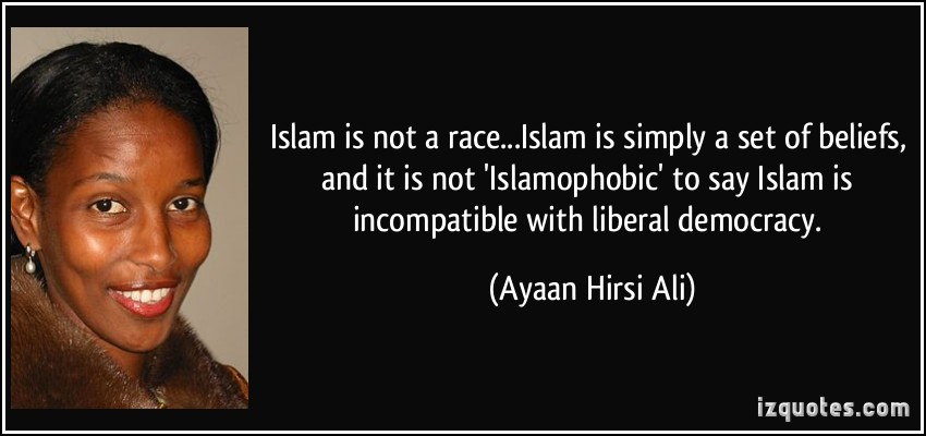quote-islam-is-not-a-race-islam-is-simply-a-set-of-beliefs-and-it-is-not-islamophobic-to-say-islam-ayaan-hirsi-ali-206440