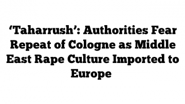 Taharrush-Authorities-Fear-Repeat-of-Cologne-as-Middle-East-Rape-Culture-Imported-to-Europe