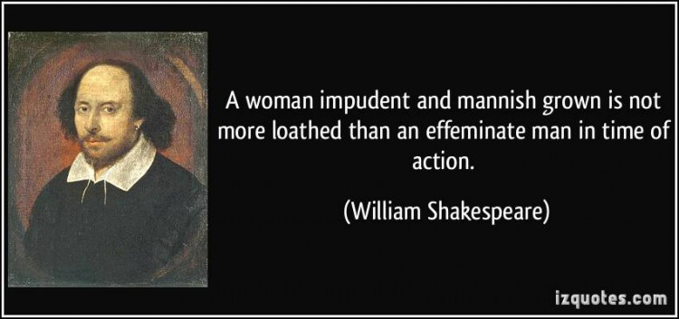 quote-a-woman-impudent-and-mannish-grown-is-not-more-loathed-than-an-effeminate-man-in-time-of-action-william-shakespeare-287266