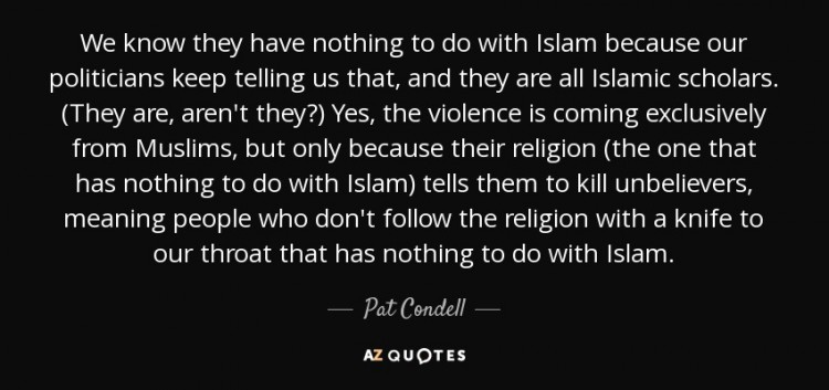 quote-we-know-they-have-nothing-to-do-with-islam-because-our-politicians-keep-telling-us-that-pat-condell-80-86-19