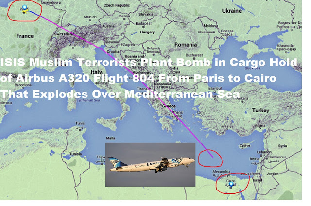 ISIS Muslim Terrorists Plant Bomb in Cargo Hold of Airbus A320 Flight 804 From Paris to Cairo That Explodes Over Mediterranean Sea