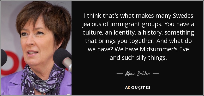 quote-i-think-that-s-what-makes-many-swedes-jealous-of-immigrant-groups-you-have-a-culture-mona-sahlin-79-12-73