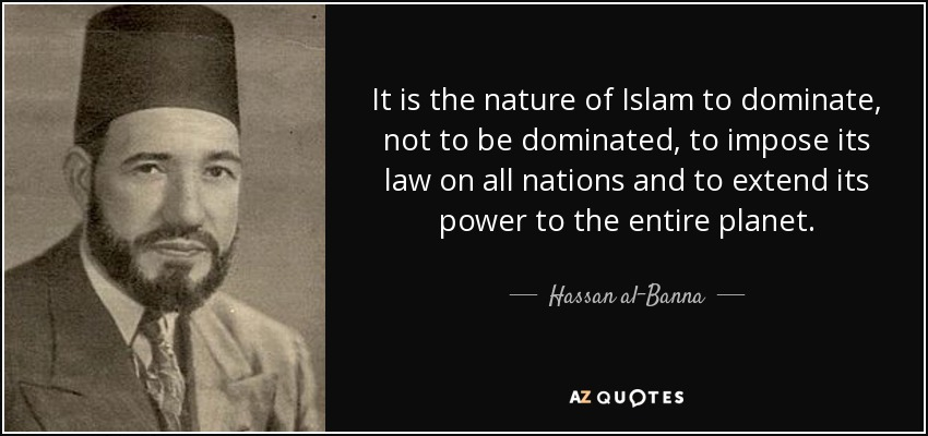 quote-it-is-the-nature-of-islam-to-dominate-not-to-be-dominated-to-impose-its-law-on-all-nations-hassan-al-banna-77-20-17