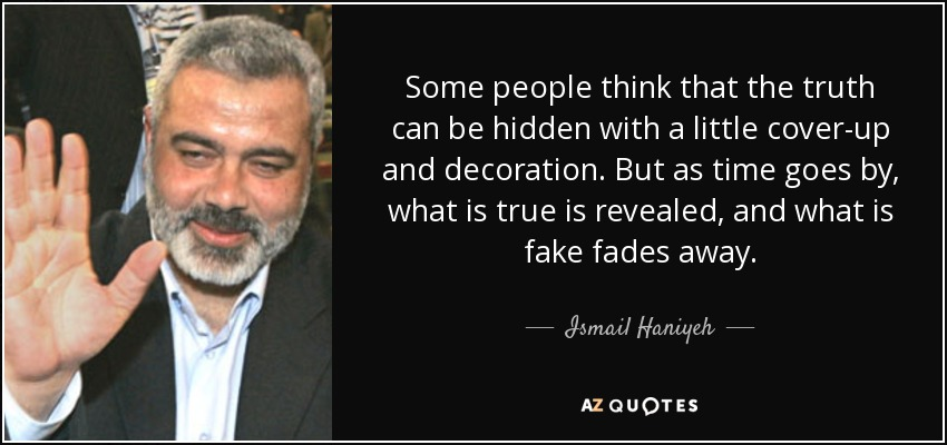 quote-some-people-think-that-the-truth-can-be-hidden-with-a-little-cover-up-and-decoration-ismail-haniyeh-12-31-35