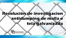 Resolución de investigacion antidumping de malla o tela galvanizada