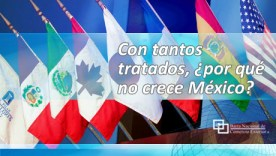 Con tantos tratados, ¿por qué México no crece?