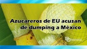 Azucareros de EU acusan de dumping a México