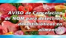 AVISO de Cancelación de NOM para detección de antibióticos en alimentos