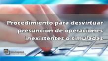 Procedimiento para desvirtuar presunción de operaciones inexistentes o simuladas