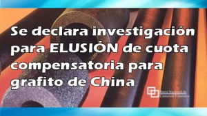 Se declara investigación para ELUSIÓN de cuota compensatoria para grafito de China