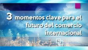 3 momentos clave para el futuro del comercio internacional