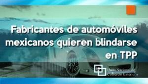 Fabricantes de automóviles mexicanos quieren blindarse en TPP
