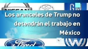 Los aranceles de Trump no detendrán el trabajo en México