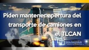 Piden mantener apertura del transporte de camiones en el TLCAN
