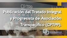 Publicación del Tratado Integral y Progresista de Asociación Transpacífico (CPTPP).
