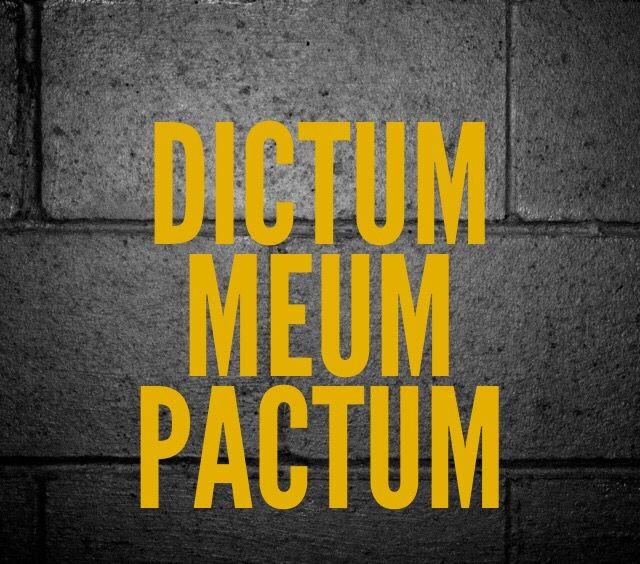 Dictum Meum Pactum.