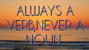 ALWAYS A VERB,NEVER A NOUN