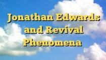 Jonathan Edwards and Revival Phenomena