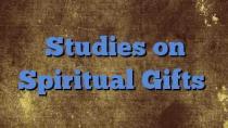 Studies on Spiritual Gifts