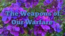 The Weapons of Our Warfare
