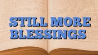STILL MORE BLESSINGS