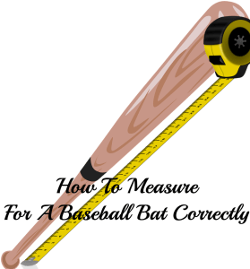 How To Measure For A Baseball Bat