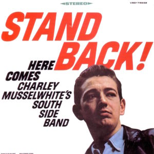 "Charlie Musselwhite ""Stand Back! Here Comes Charley Musselwhite's South Side Band"""