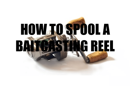 how to spool a baitcasting reel