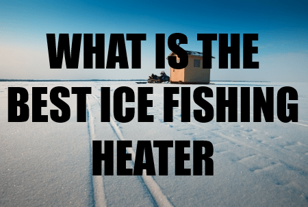 BEST ICE FISHING HEATER REVIEWS