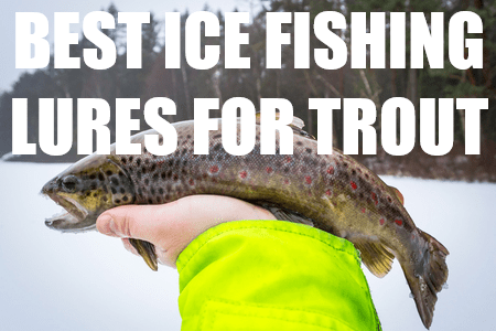 best ice fishing lures for trout