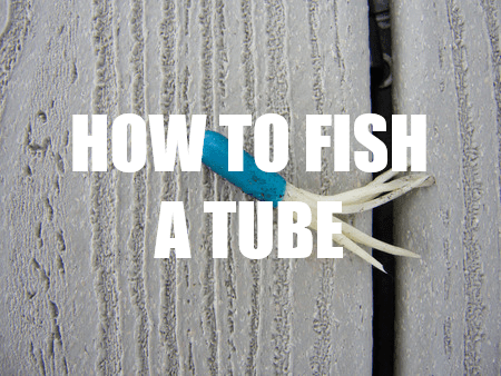 how to fish a tube