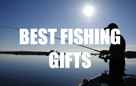 BEST GIFTS FOR THE FISHERMAN WHO HAS EVERYTHING