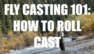Fly Casting Tips – How To Roll Cast