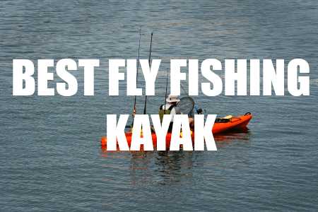 BEST KAYAK FOR FLY FISHING