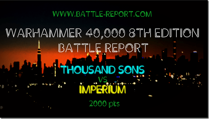 Thousand Sons vs Imperium [8th Edition Play Test]