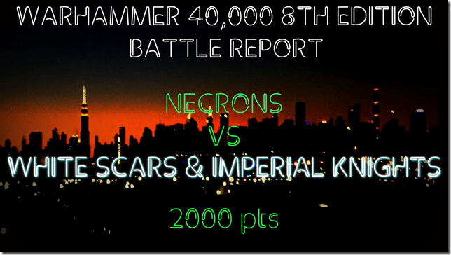 Necrons vs White Scars & Imperial Knights