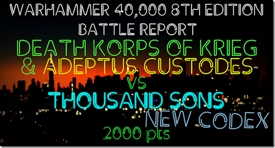 Death Korps of Krieg & Adeptus Custodes vs Thousand Sons