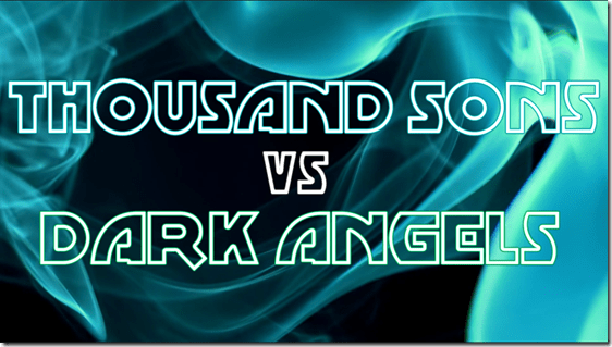 Thousand Sons vs Dark Angels