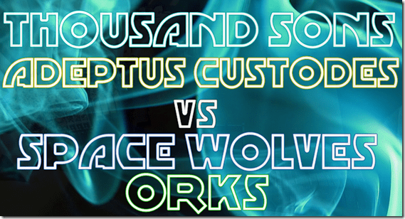Thousand Sons & Adeptus Custodes vs Space Wolves & Orks