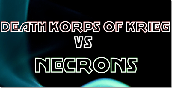 Death Korps of Krieg vs Necrons