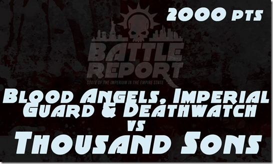 Blood Angels, Imperial Guard and Deathwatch vs Thousand Sons