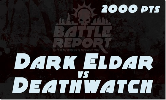 Dark Eldar vs Deathwatch